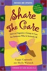 Share The Care: How to Organize a Group to Care for Someone Who Is Seriously Ill, Second Revised and Expanded Edition