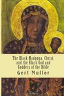 The Black Madonna Christ and the Black God and Goddess of the Bible