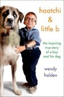 Haatchi and Little B The True Story of One Boy and His Dog