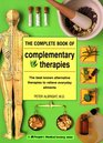 The Complete Book of Complementary Therapies The Best Known Alternative Therapies to Relieve Everyday Ailments