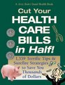 Jerry Baker's Cut Your Health Care Bills <I>in Half!</I>: 1,339 Terrific Tips & Surefire Strategies to Save You <I>Thousands</I> of Dollars (Jerry Baker's Good Health series)