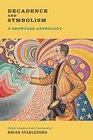 Decadence and Symbolism A Showcase Anthology