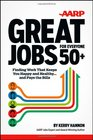 Great Jobs for Everyone 50 Finding Work That Keeps You Happy and Healthy  And Pays the Bills