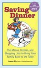 Saving Dinner : The Menus, Recipes, and Shopping Lists to Bring Your Family Back to the Table