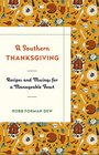 A Southern Thanksgiving Recipes and Musings for a Manageable Feast