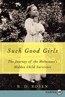 Such Good Girls  The Journey of the Holocaust's Hidden Child Survivors