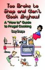 Too Broke to Shop and Can't Cook Anyhow: A 'How to' Guide to Frugal Cooking