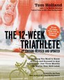The 12 Week Triathlete 2nd Edition-Revised and Updated Everything You Need to Know to Train and Succeed in Any Triathlon in Just Three Months - No Matter Your Skill Level