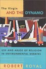 The Virgin and the Dynamo Use and Abuse of Religion in Environmental Debates