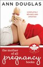 The Mother of All Pregnancy Books An All-Canadian Guide to Conception Birth and Everything In Between