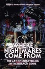 Where Nightmares Come from The Art of Storytelling in the Horror Genre