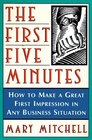 The First Five Minutes  How to Make a Great First Impression in Any Business Situation