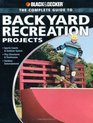 Black  Decker The Complete Guide to Backyard Recreation Projects Sports Courts  Outdoor Games Play Structures  Treehouses Outdoor Entertainment
