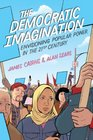 The Democratic Imagination Envisioning Popular Power in the Twenty-First Century