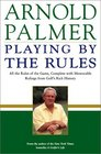 Playing by the Rules  All the Rules of the Game Complete with Memorable Rulings From Golf's Rich History