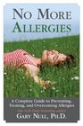 No More Allergies A Complete Guide to Preventing Treating and Overcoming Allergies