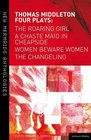 Thomas Middleton Four Plays Women Beware Women the Changeling the Roaring Girl and a Chaste Maid in Cheapside