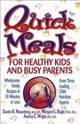Quick Meals for Healthy Kids and Busy Parents  Wholesome Family Recipes in 30 Minutes or Less From Three Leading Child Nutrition Experts