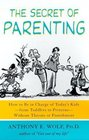 The Secret of Parenting  How to Be in Charge of Today's Kidsfrom Toddlers to PreteensWithout Threats or Punishment
