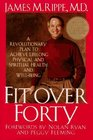 Fit over Forty A Revolutionary Plan to Achieve Lifelong Physical and Spiritual Health and WellBeing