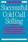 Successful Cold Call Selling Over 100 New Ideas Scripts and Examples from the Nation's Foremost Sales Trainer