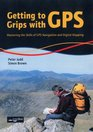 Getting to Grips with GPS Mastering the Skills of GPS Navigation and Digital Mapping