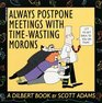 Always Postpone Meetings With Time-Wasting Morons (Dilbert Books)
