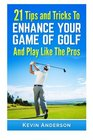 21 Tips  Tricks To Enhance Your Game Of Golf And Play Like The Pros
