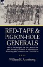 Red-Tape and Pigeon-Hole Generals the Campaigns of an Officer of the Pennsylvania Volunteers During the American Civil War