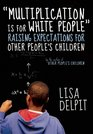Multiplication Is for White People Raising Expectations for Other People's Children
