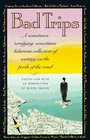 Bad Trips: A Sometimes Terrifying, Sometimes Hilarious Collection of Writing on the Perils of the Road