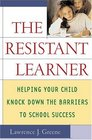 The Resistant Leaner Helping Your Child Knock Down The Barriers To School Success