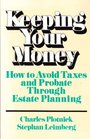 Keeping Your Money How to Avoid Taxes and Probate Through Estate Planning