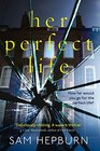 Her Perfect Life: A Gripping Debut Psychological Thriller with a Killer Twist