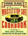 Fannie Flagg's Original Whistle Stop Cafe Cookbook : Featuring : Fried Green Tomatoes, Southern Barbecue, Banana Split Cake, and Many Other Great Recipes