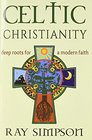 Celtic Christianity Deep Roots for a Modern Faith
