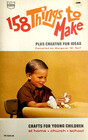 158 Things to Make, Plus Creative Fun Ideas; Crafts for Young Children,