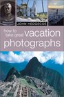 How to Take Great Vacation Photographs