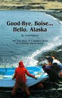 Good Bye, Boise... Hello, Alaska: The True Story of a Family's Move to a Remote Island Ranch