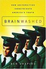 Brainwashed : How Universities Indoctrinate America's Youth
