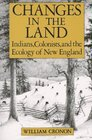 Changes in the Land: Indians, Colonists and the Ecology of New England