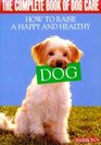 The Complete Book of Dog Care: How to Raise a Happy and Healthy Dog