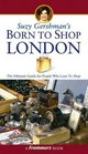 Suzy Gershman's Born to Shop London  The Ultimate Guide for Travelers Who Love to Shop