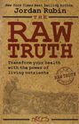 The Raw Truth Transform Your Health with the Power of Living Nutrients