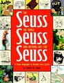 The Seuss, the Whole Seuss and Nothing But the Seuss : A Visual Biography of Theodor Seuss Geisel