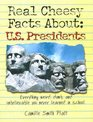 Real Cheesy Facts About: U.S. Presidents: Everything Weird, Dumb, and Unbelievable You Never Learned in School (Real Cheesy Facts series)