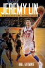 Jeremy Lin The Incredible Rise of the NBA's Most Unlikely Superstar