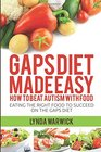 Gaps Diet Made Easy: How to Beat Autism With Food: Eating the Right Food to Succeed On the Gaps Diet