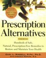 Prescription Alternatives Third Edition  Hundreds of Safe Natural Prescription-Free Remedies to Restore and Maintain Your Health