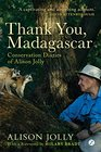 Thank You Madagascar Conservation Diaries of Alison Jolly